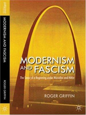 Роджер Гриффин. Модернизм и фашизм.