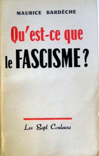 В 1961 г. Морис Бардеш, французский писатель, который до войны был фашистом, опубликовал провокационную новую работу под названием «Что такое фашизм?»